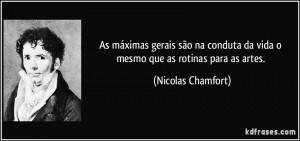 frase-as-maximas-gerais-sao-na-conduta-da-vida-o-mesmo-que-as-rotinas-para-as-artes-nicolas-chamfort-145367